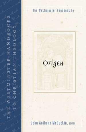 The Westminster Handbook to Origen de John Anthony McGuckin