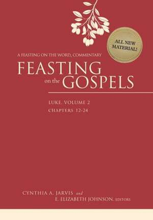 Feasting on the Gospels--Luke, Volume 2:  A Feasting on the Word Commentary de Cynthia A. Jarvis