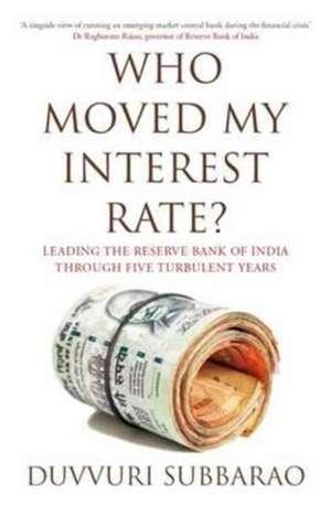 Who Moved My Interest Rate? de Duvvuri Subbarao