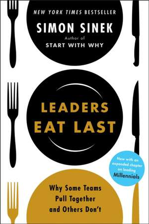 Leaders Eat Last: Why Some Teams Pull Together and Others Don't de Simon Sinek