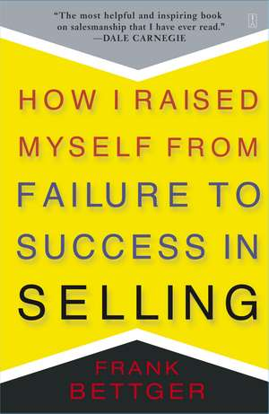 How I Raised Myself From Failure to Success in Selling de Frank Bettger