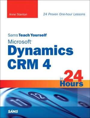 Sams Teach Yourself Microsoft Dynamics CRM 4 in 24 Hours de Anne Stanton