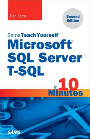 Microsoft SQL Server T-SQL in 10 Minutes, Sams Teach Yourself de Ben Forta