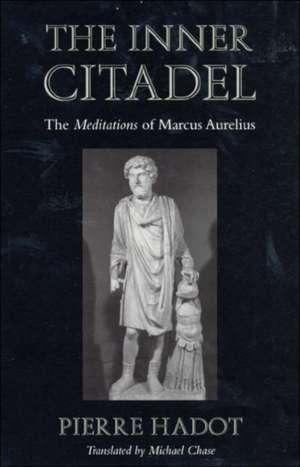 The Inner Citadel – The Meditations of Marcus Aurelius de Pierre Hadot