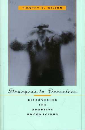 Strangers to Ourselves – Discovering the Adaptive Unconscious