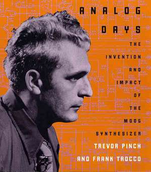 Analog Days – The Invention and Impact of the Moog  Synthesizer de Trevor Pinch