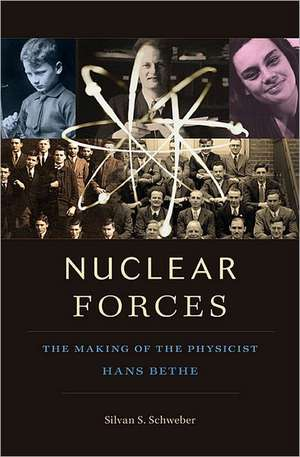 Nuclear Forces – The Making of the Physicist Hans Bethe imagine