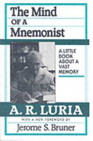 The Mind of a Mnemonist – A Little Books a Bouta Vast Memory, With a New Foreword by Jerome S. Bruner de A. R. Luria