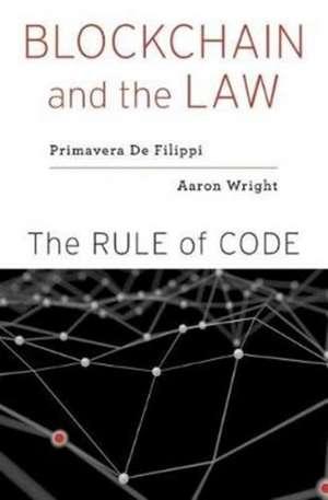 Blockchain and the Law – The Rule of Code de Primavera De Filippi