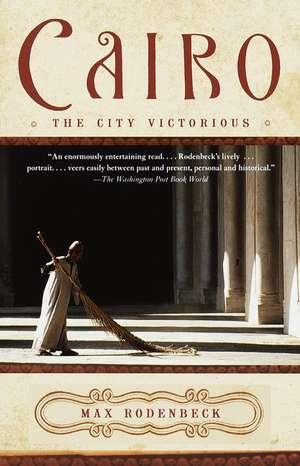 Cairo:  The City Victorious de Max Rodenbeck