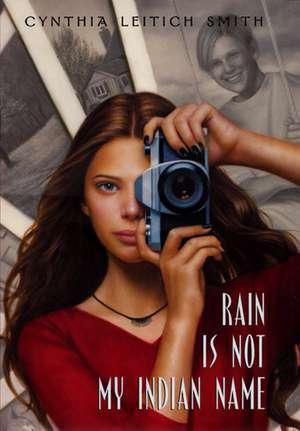 Rain Is Not My Indian Name de Cynthia L Smith