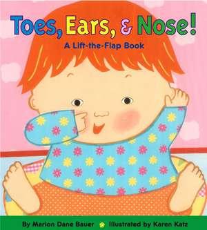 Toes, Ears, & Nose!:  A Lift-The-Flap Book de Marion Dane Bauer