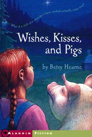 Wishes, Kisses, and Pigs de Betsy Hearne