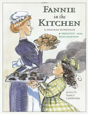 Fannie in the Kitchen:  The Whole Story from Soup to Nuts of How Fannie Farmer Invented Recipes with Precise Measurements de Deborah Hopkinson