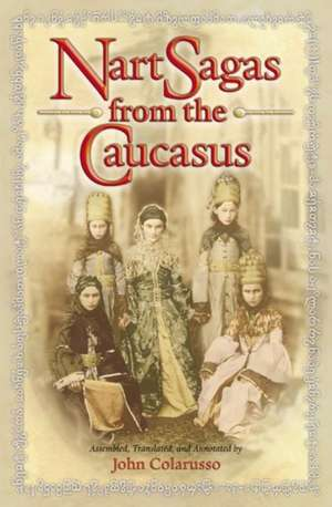 Nart Sagas from the Caucasus – Myths and Legends from the Circassians, Abazas, Abkhaz, and Ubykhs imagine