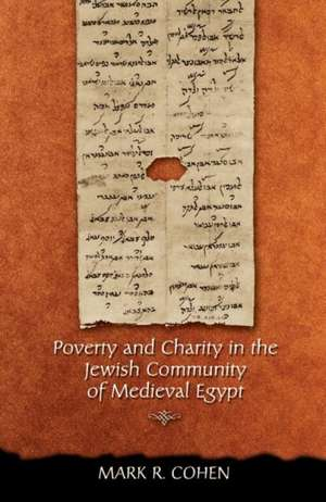 Poverty and Charity in the Jewish Community of Medieval Egypt de Mark R. Cohen