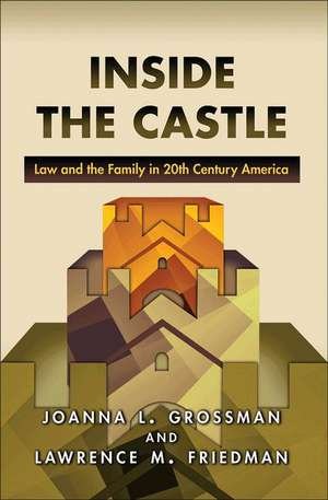 Inside the Castle – Law and the Family in 20th Century America de Joanna L. Grossman