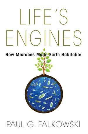 Life′s Engines – How Microbes Made Earth Habitable de Paul G. Falkowski
