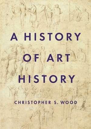 A History of Art History de Christopher S. Wood