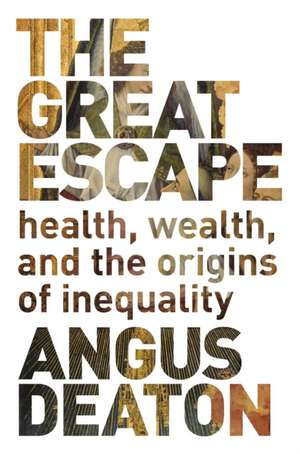The Great Escape – Health, Wealth, and the Origins  of Inequality de Angus Deaton