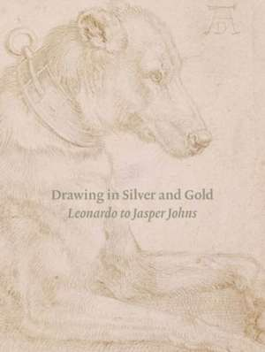 Drawing in Silver and Gold – From Keonardo to Jasper Johns de Stacey Chapman