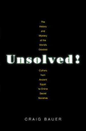 Unsolved! – The History and Mystery of the World`s Greatest Ciphers from Ancient Egypt to Online Secret Societies