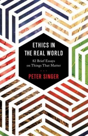 Ethics in the Real World – 82 Brief Essays on Things That Matter de Peter Singer