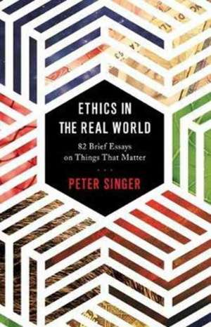 Ethics in the Real World – 82 Brief Essays on Things That Matter