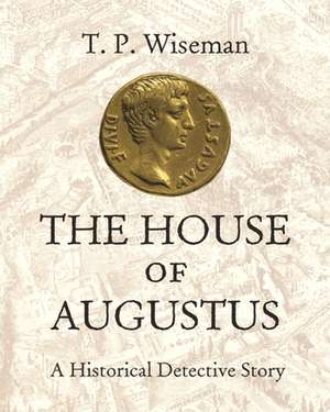 The House of Augustus – A Historical Detective Story de T. P. Wiseman
