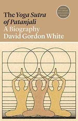 The Yoga Sutra of Patanjali – A Biography de David Gordon White