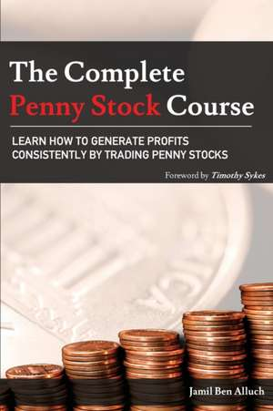The Complete Penny Stock Course: Learn How to Generate Profits Consistently by Trading Penny Stocks  de Jamil Ben Alluch