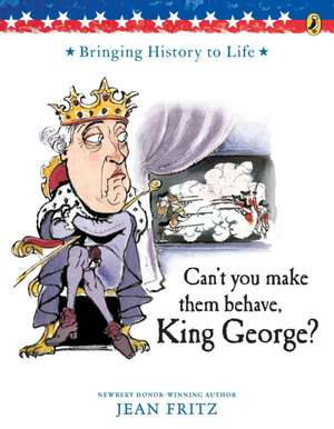 Can't You Make Them Behave, King George? de Jean Fritz