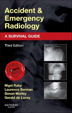 Accident and Emergency Radiology: A Survival Guide de Nigel Raby
