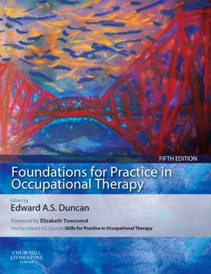 Foundations for Practice in Occupational Therapy de Edward A. S. Duncan