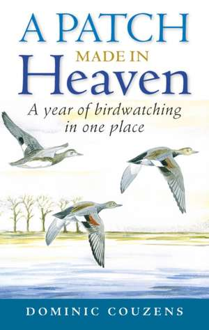 A Patch Made in Heaven:  A Year of Birdwatching in One Place de Dominic Couzens