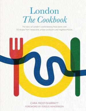 London: The Cookbook de Cara Frost-Sharratt