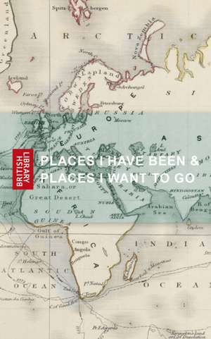 Places I Have Been & Places I Want to Go de British Library
