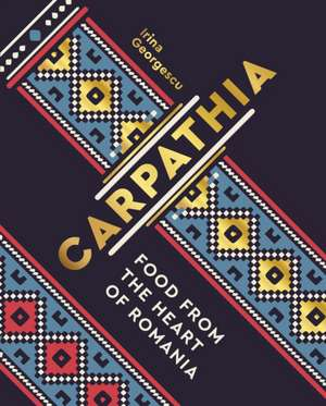 Carpathia: Food from the Heart of Romania de Irina Georgescu