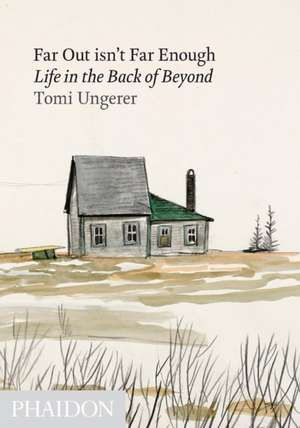 Far Out Isn't Far Enough:  Life in the Back of Beyond de Tomi Ungerer