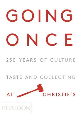 Going Once: 250 Years of Culture, Taste and Collecting at Christie's de  Christie'S