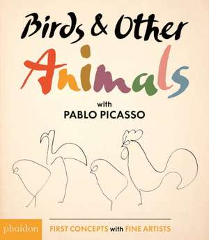 Picasso, P: Birds & Other Animals: with Pablo Picasso imagine