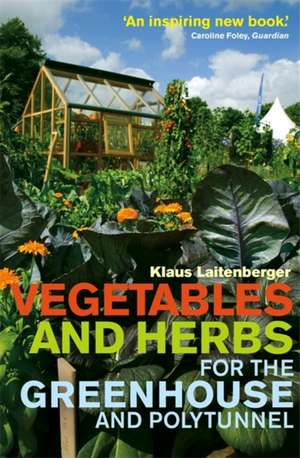 Vegetables and Herbs for the Greenhouse and Polytunnel de Klaus Laitenberger