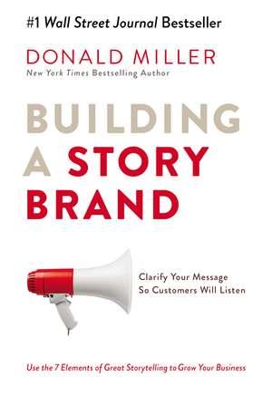Building a StoryBrand: Clarify Your Message So Customers Will Listen de Donald Miller