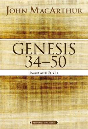 Genesis 34 to 50: Jacob and Egypt de John F. MacArthur