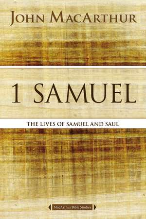 1 Samuel: The Lives of Samuel and Saul de John F. MacArthur