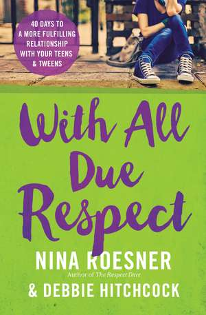 With All Due Respect: 40 Days to a More Fulfilling Relationship with Your Teens and Tweens de Nina Roesner