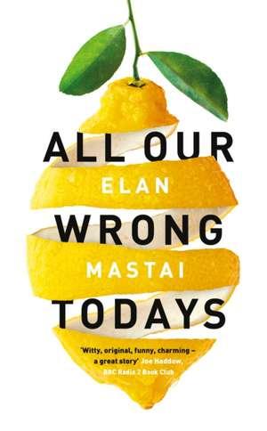 All Our Wrong Todays: A BBC Radio 2 Book Club Choice 2017 de Elan Mastai