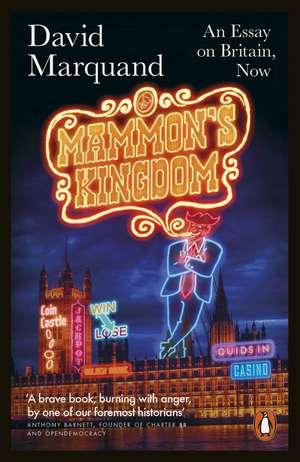 Mammon's Kingdom: An Essay on Britain, Now de David Marquand