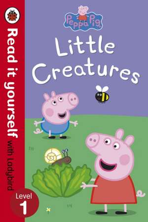 Peppa Pig, Little Creatures  Read it yourself with Ladybird