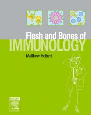 The Flesh and Bones of Immunology de Matthew Helbert